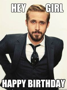 Hey Girl I know organic chemistry is hard, but when I see you, so am I. - ryan gosling happy birthday - quickmeme