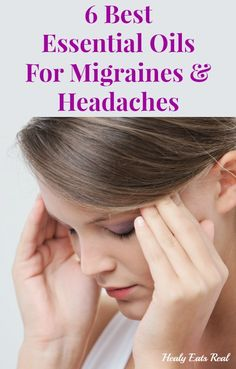 6 Best Essential Oils for Migraines and Headaches - Healy Eats Real