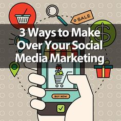 3 Ways to Make Over Your Social Media Marketing in 2016 - 2017