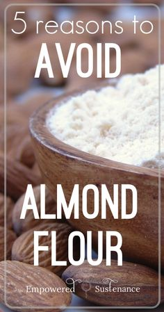 5 Reasons to Avoid Almond Flour. #1 You have to be afraid of everything these days. It's a rule. This *is* interesting though. And it has recipes.