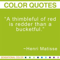 "matisse quotes | thimbleful of red is redder than a bucketful.; ""Henri Matisse"