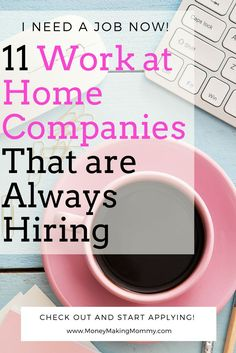 There are several work at home companies that are hiring right now. As a matter of fact, they are ALWAYS hiring. Start applying right now!