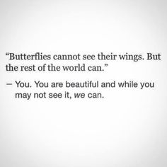 Quotes and Motivation   QUOTATION – Image :    As the quote says – Description  Actually, butterflies can see their wings, but it might just have something to do with the complexity of their sight. If we start thinking outside of the box and look at things differently, we will also...
