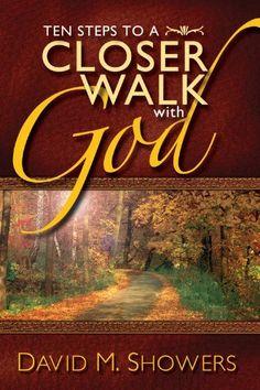 Ten Steps to a Closer Walk With God | David M. Showers #Religious