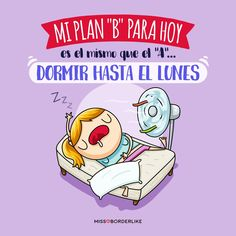 """Mi plan """"B"""" para hoy es el mismo que el """"A""""...dormir hasta el lunes."""