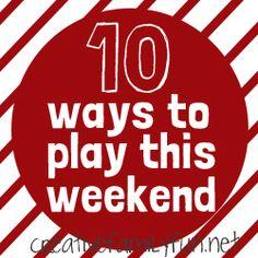 10 Ways to Play This Weekend: Week 19 ~ Creative Family Fun