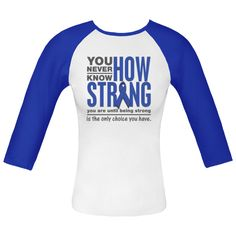 Make an impression about being cancer strong with: You Never Know How Strong You Are Until Being Strong is The Only Choice You have Colon Cancer Awareness shirts, apparel and gifts featuring a blue ribbon