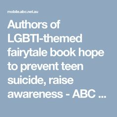 Authors of LGBTI-themed fairytale book hope to prevent teen suicide, raise awareness - ABC News (Australian Broadcasting Corporation)