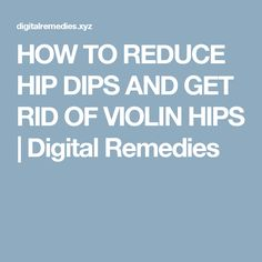 HOW TO REDUCE HIP DIPS AND GET RID OF VIOLIN HIPS  |  Digital Remedies