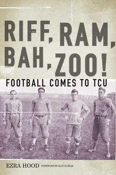 Early TCU football--from the first 1896 team until TCU's entrance into the Southwest Conference in 1922. Published by TCU Press, 2013. RIFF RAM!!!