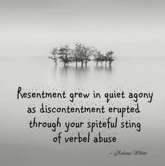 After prolonged periods of verbal abuse, resentment against the abuser grows.