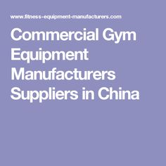 Commercial Gym Equipment Manufacturers Suppliers in China