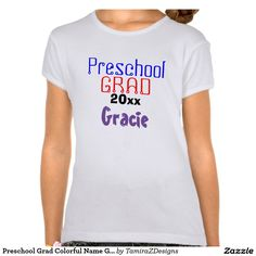 Preschool Grad Colorful Name Girls Shirts with fun fonts in blue, red, black and purple.  PERSONALIZE with Child's NAME and Current GRADUATION YEAR.  Can change font colors.  See Store for additional Shirt Styles, Sizes, Colors and Sizing Charts for Boys and Girls.  See Store for different Shirt Brands and Styles, Sizes, Colors and Sizing Charts.  Original Text Saying Graphic Art Design ©  TamiraZDesigns via:  www.zazzle.com/tamirazdesigns*