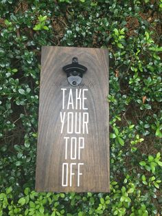 bottle opener take your top off Father's day gift by ItsAGrayLife - man cave…