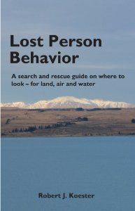 Lost Person Behavior: A search and rescue guide on where to look - for land, air and water: Robert J. Koester: 9781879471399: Amazon.com: Books