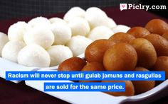 Racism will never stop until Gulab Jamuns and Rasgullas #Racism #FunnyQuotes