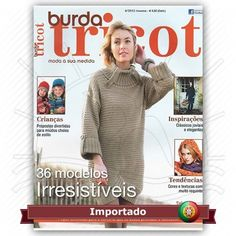 Revista Burda Tricot Moda à sua medida nº 05 Idioma em Português de Portugal 36 modelos irresistíveis Crianças, propostas divertidas para miúdos cheios de estilo Fabricante: Editora Tailor Made Media