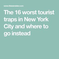 The 16 worst tourist traps in New York City and where to go instead