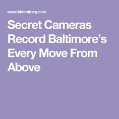 Secret Cameras Record Baltimore's Every Move From Above