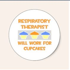 Respiratory Therapist will work for cupcakes.