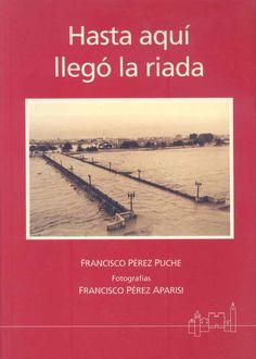 francisco-perez-puche-hasta-aqui-llego-la-riada-portada Valencia, Nostalgia, Movies, Movie Posters, Color, Stickers, Cover Pages, Cities, Activities