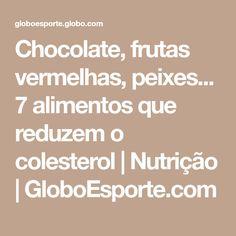 Chocolate, frutas vermelhas, peixes... 7 alimentos que reduzem o colesterol | Nutrição | GloboEsporte.com
