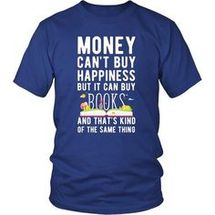 Money can't buy happiness but it can buy books and that's kind of the same thing T-shirt - District Unisex Shirt / Royal Blue / S | Unique tees, hoodies, tank tops  - 1