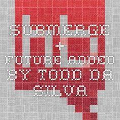 Submerge + Future Added to Hb by Todd Da Silva