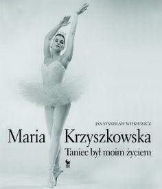 """""""Maria Krzyszkowska. Taniec był moim życiem"""" Jan Stanisław Witkiewicz Cover by Andrzej Barecki Published by Wydawnictwo Iskry 2015"""