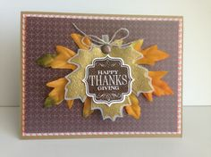 Thanksgiving Card ~ Baked Brown Sugar as the base, leftover card stock from the Thankful Tablescape, and Sweater Weather DSP. Also used 2 fake leaves leftover from a crafting project. I then embossed the maple leaf from the Wonderfall stamp set using Gold embossing powder. The sentiment is from Tags for You, embossed on early espresso embossing powder.