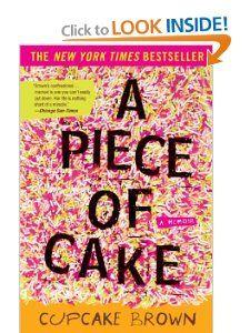 A Piece of Cake: A Memoir: Cupcake Brown: 9781400052295: Amazon.com: Books