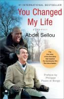 You changed my life = Tu as changé ma vie / Abdel Sellou ; preface by Philippe Pozzo di Borgo ; in collaboration with Caroline Andrieu  -- You Changed My Life is Abdel Sellou's memoir of growing up on the streets of Pris as a cheeky young Algerian immigrant, honing his talents as a petty thief and scam artist before meeting the man who would forever change his life, as Abdel would change his.