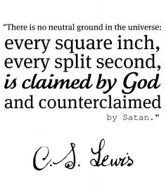 C.S. Lewis ... no neutral ground in the universe...