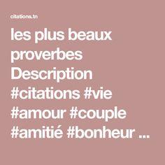 les plus beaux proverbes Description #citations #vie #amour #couple #amitié #bonheur #paix #esprit #santé #jeprendssoindemoi sur: Couple, Peace, Bonheur, Spirit, Quotes, Couples
