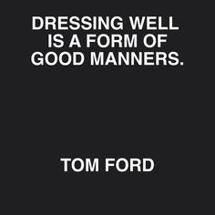 """Dressing well is a form of good manners."" It is also a form of beauty ;)"