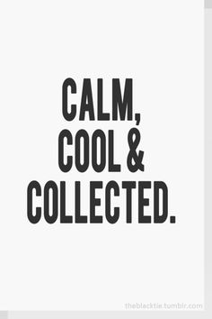 I heard this in the academy.  Stay calm cool and collected in chaos.