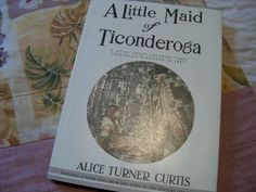 Little Maid of Ticonderoga by Alice Turner Curtis. Okay, this would be considered a children's book especially with the paper doll that comes along with the book, but I love this series of Little Maid books. Curtis truly brings history to life through the eyes of little heroines.