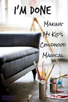 I'm Done Making My Kid's Childhood Magical