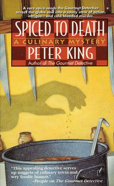 Spiced to Death (1997) (The second book in the Gourmet Detective series) A novel by Peter King