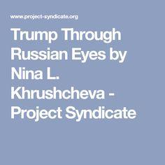 Trump Through Russian Eyes by Nina L. Khrushcheva - Project Syndicate