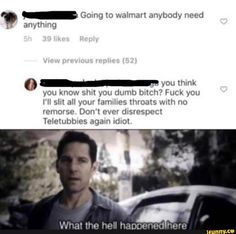 _ Gomg to walmart anybody need anything 0- you think you know shut you dumb bitch? Fuck you I'll slit all your famnhes throats Wlth no remorse. Don't ever disrespect Teletubbies agam Idiot – popular memes on the site iFunny.co #teletubbies #tvshows #cursedimage #verynice #spooky #teletubbies #gomg #walmart #need #think #know #shut #dumb #fuck #ill #slit #famnhes #throats #wlth #remorse #dont #ever #pic