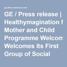 GE / Press release | Healthymagination Mother and Child Programme Welcomes its First Group of Social Entrepreneurs Addressing Maternal & Child Health in Sub-Saharan Africa