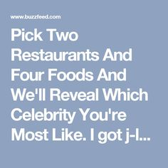 Pick Two Restaurants And Four Foods And We'll Reveal Which Celebrity You're Most Like. I got j-law