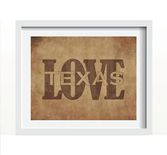 Love Texas distressed brown background print. ($9.99)