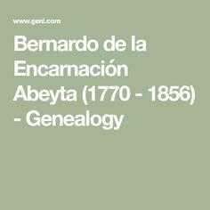 Bernardo de la Encarnación Abeyta (1770 - 1856)  - Genealogy Rio Grande, La Encarnacion, My Ancestors, Genealogy, Math, Math Resources, Mathematics