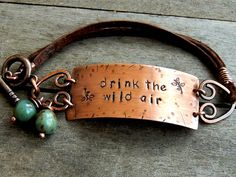Drink the Wild Air Copper Leather Bracelet Boho by ATwistOfWhimsy Leather Cord Bracelets, Copper Bracelet, Jewelry Gifts, Unique Jewelry, Jewelry Ideas, Jewellery, Leather Stamps, Boho Girl, Spring Ahead