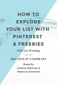 How to Explode Your Email List with Pinterest & Freebies Free Live Workshop on May 16th at 7:30pm EST hosted by Lindsay Maloney & Rebecca Clements