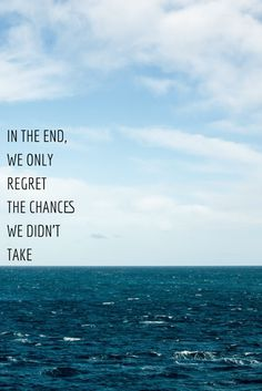 In the end, we only regret the chances we didn't take #Luck #Quote #Ocean #Inspiration
