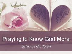 Theme of the Month: Praying to Know God More – Sisters on Our Knees