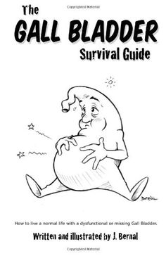 The Gall Bladder Survival Guide: How to live a normal life with a missing or dysfunctional gall bladder.